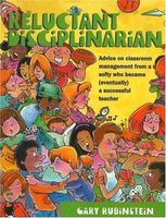 Reluctant Disciplinarian: Advice on Classroom Management From a Softy who Became (Eventually) a Succ